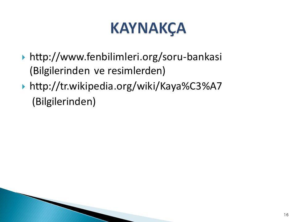  http://www.fenbilimleri.org/soru-bankasi (Bilgilerinden ve resimlerden)  http://tr.wikipedia.org/wiki/Kaya%C3%A7 (Bilgilerinden) 16