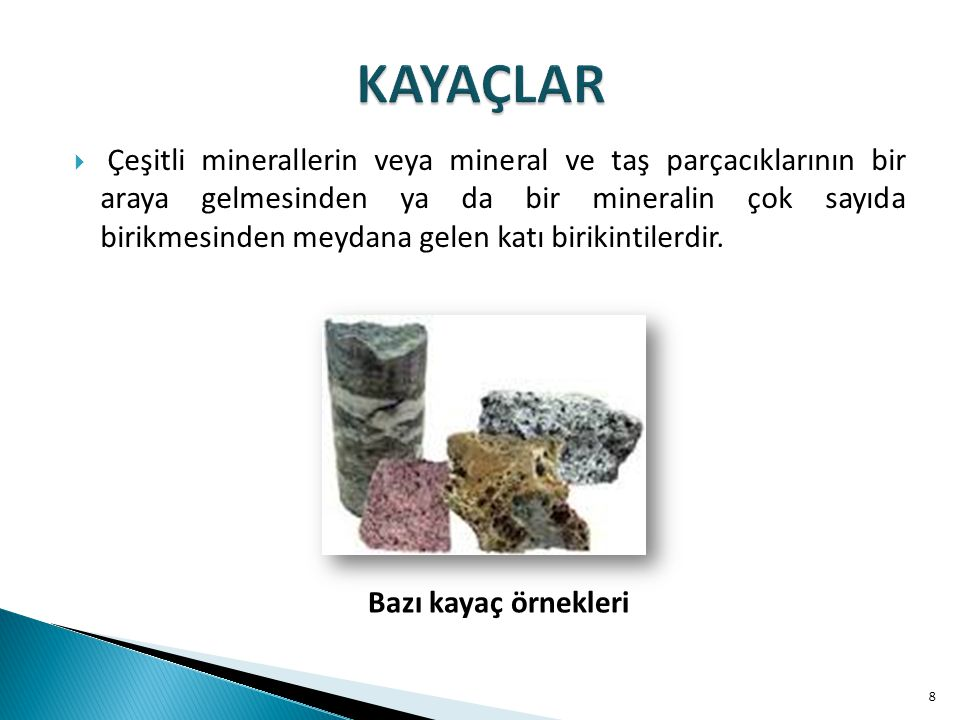 KAYAÇLAR Magmatik kayaçlar Tortul kayaçlar Başkalaşım kayaçlar  Mineral yapılarına, kimyasal bileşenlerine, barındırdığı bileşenlerin dokularına ve oluşumuna neden olan etmenlere göre sınıflandırılmaktadır.