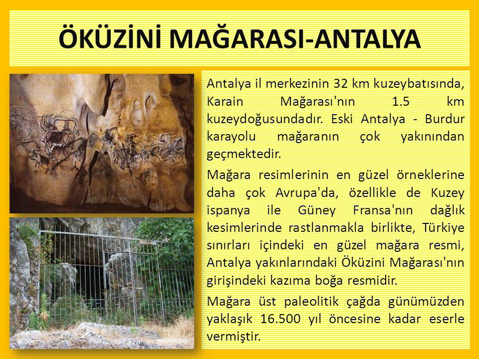 ÖKÜZİNİ MAĞARASI-ANTALYA Antalya il merkezinin 32 km kuzeybatısında, Karain Mağarası'nın 1.5 km kuzeydoğusundadır. Eski Antalya - Burdur karayolu mağa
