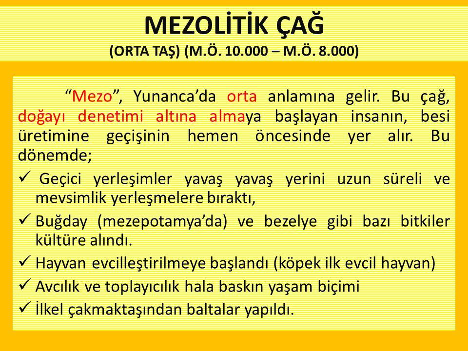 """""""Mezo"""", Yunanca'da orta anlamına gelir. Bu çağ, doğayı denetimi altına almaya başlayan insanın, besi üretimine geçişinin hemen öncesinde yer alır. Bu"""