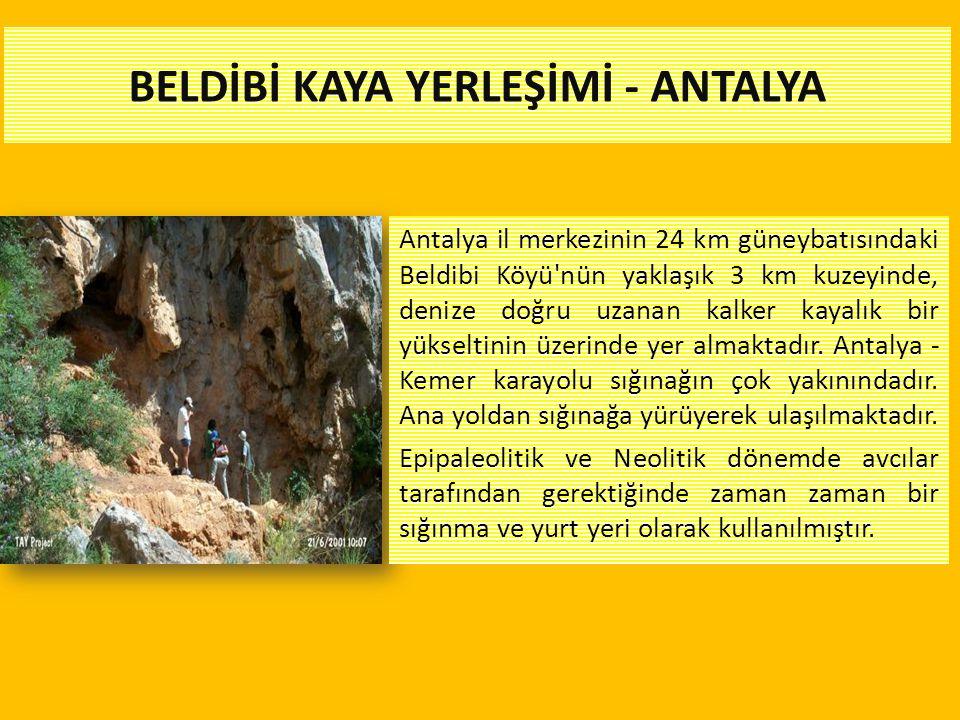 BELDİBİ KAYA YERLEŞİMİ - ANTALYA Antalya il merkezinin 24 km güneybatısındaki Beldibi Köyü'nün yaklaşık 3 km kuzeyinde, denize doğru uzanan kalker kay