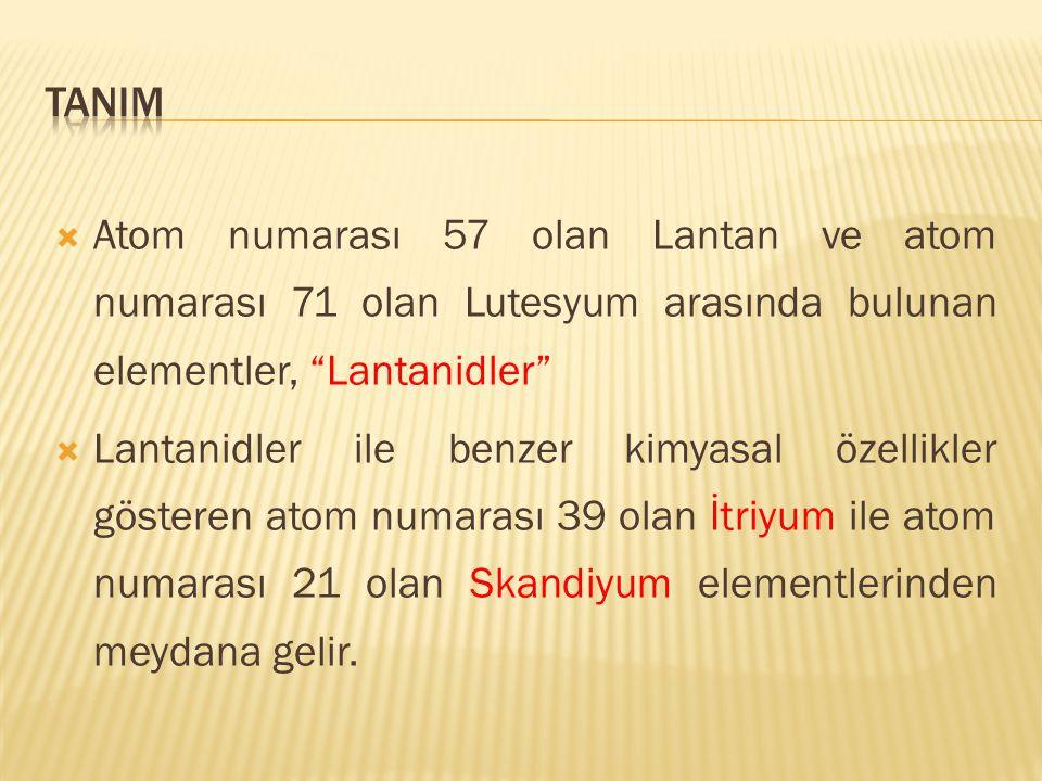 """ Atom numarası 57 olan Lantan ve atom numarası 71 olan Lutesyum arasında bulunan elementler, """"Lantanidler""""  Lantanidler ile benzer kimyasal özellikl"""