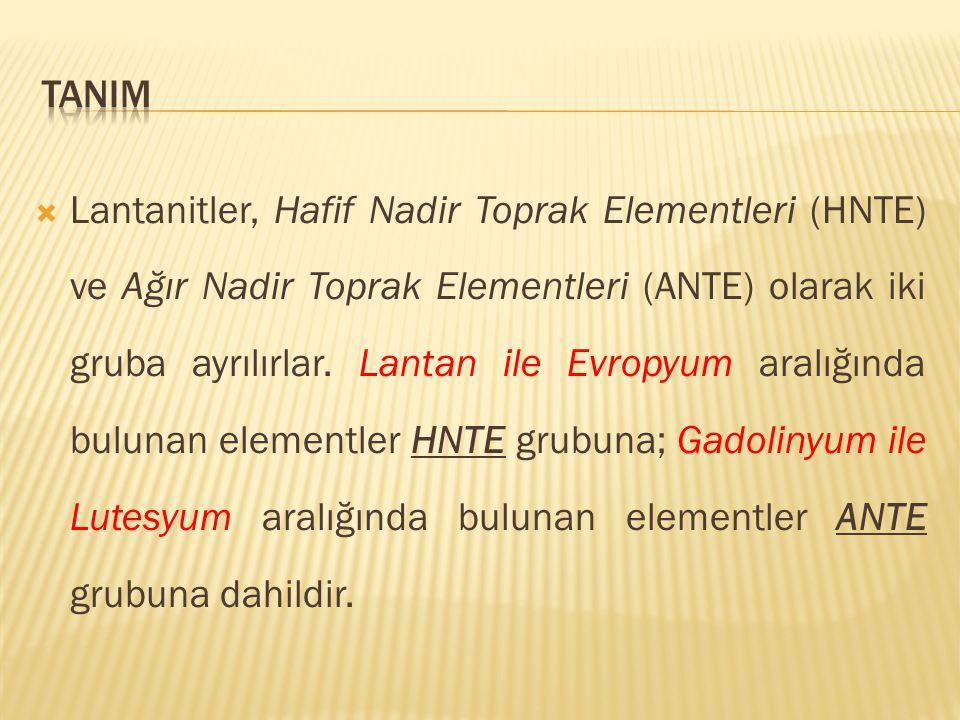  Lantanitler, Hafif Nadir Toprak Elementleri (HNTE) ve Ağır Nadir Toprak Elementleri (ANTE) olarak iki gruba ayrılırlar. Lantan ile Evropyum aralığın