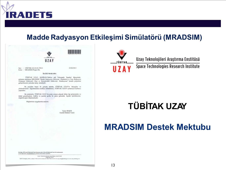 TÜBİTAK UZAY MRADSIM Destek Mektubu Madde Radyasyon Etkileşimi Simülatörü (MRADSIM) 13