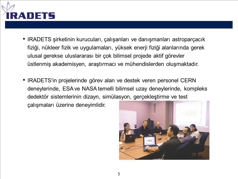 IRADETS şirketinin kurucuları, çalışanları ve danışmanları astroparçacık fiziği, nükleer fizik ve uygulamaları, yüksek enerji fiziği alanlarında gerek