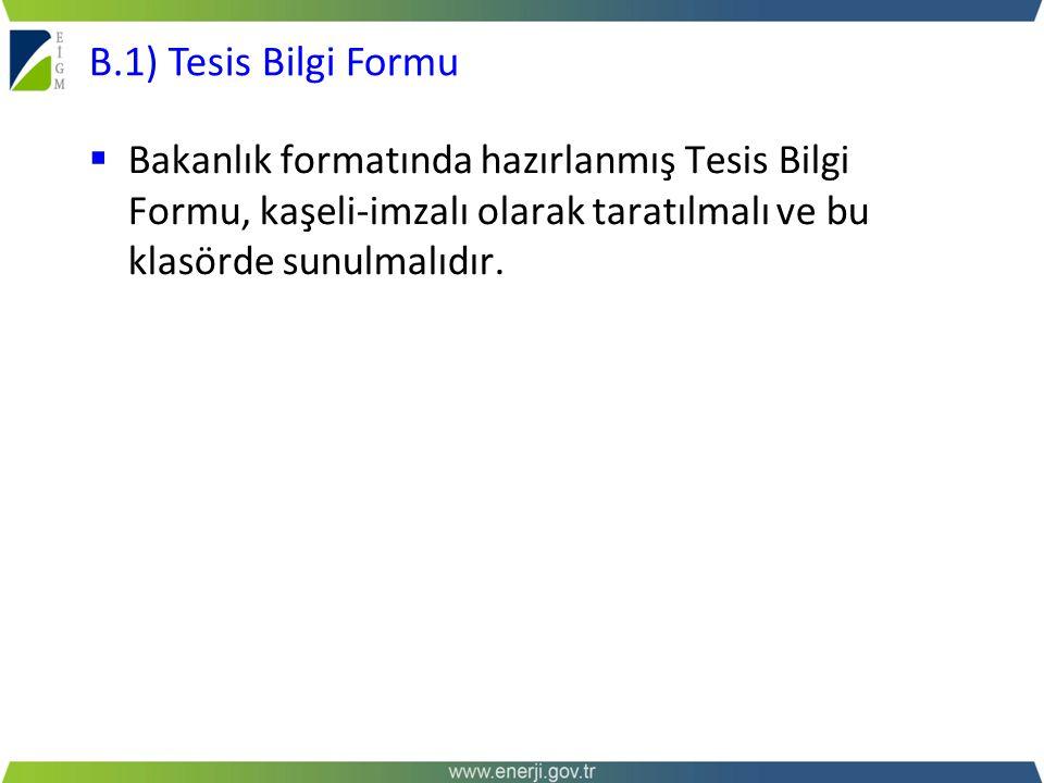  Bakanlık formatında hazırlanmış Tesis Bilgi Formu, kaşeli-imzalı olarak taratılmalı ve bu klasörde sunulmalıdır. B.1) Tesis Bilgi Formu