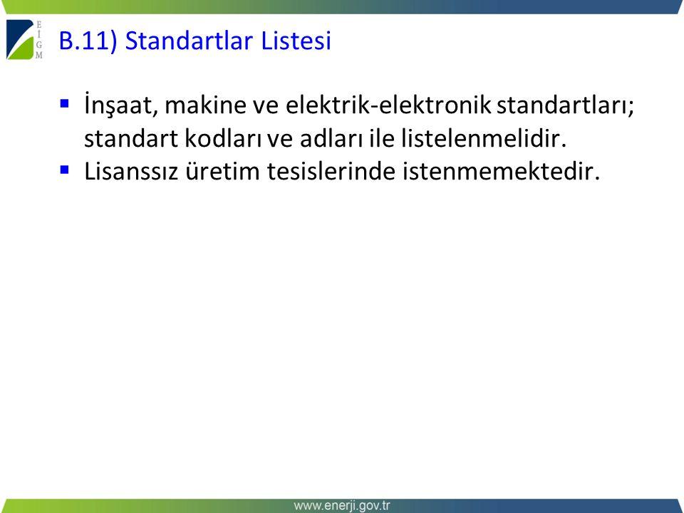  İnşaat, makine ve elektrik-elektronik standartları; standart kodları ve adları ile listelenmelidir.  Lisanssız üretim tesislerinde istenmemektedir.