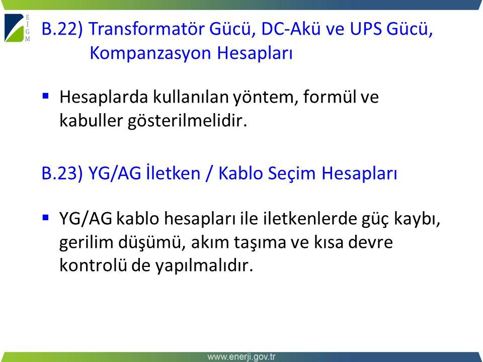  Hesaplarda kullanılan yöntem, formül ve kabuller gösterilmelidir. B.22) Transformatör Gücü, DC-Akü ve UPS Gücü, Kompanzasyon Hesapları  YG/AG kablo