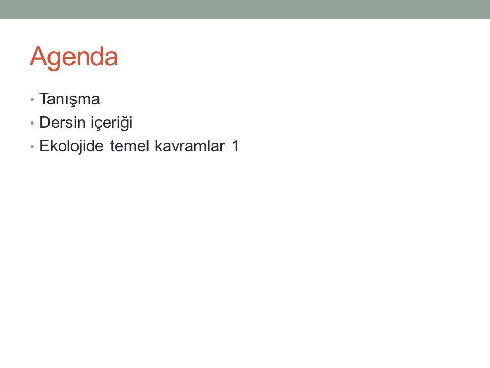 Agenda Tanışma Dersin içeriği Ekolojide temel kavramlar 1