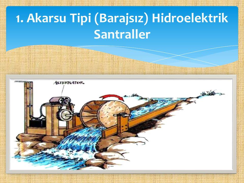 1. Akarsu Tipi (Barajsız) Hidroelektrik Santraller