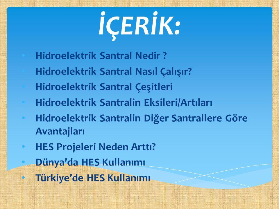 İÇERİK: Hidroelektrik Santral Nedir ? Hidroelektrik Santral Nasıl Çalışır? Hidroelektrik Santral Çeşitleri Hidroelektrik Santralin Eksileri/Artıları H