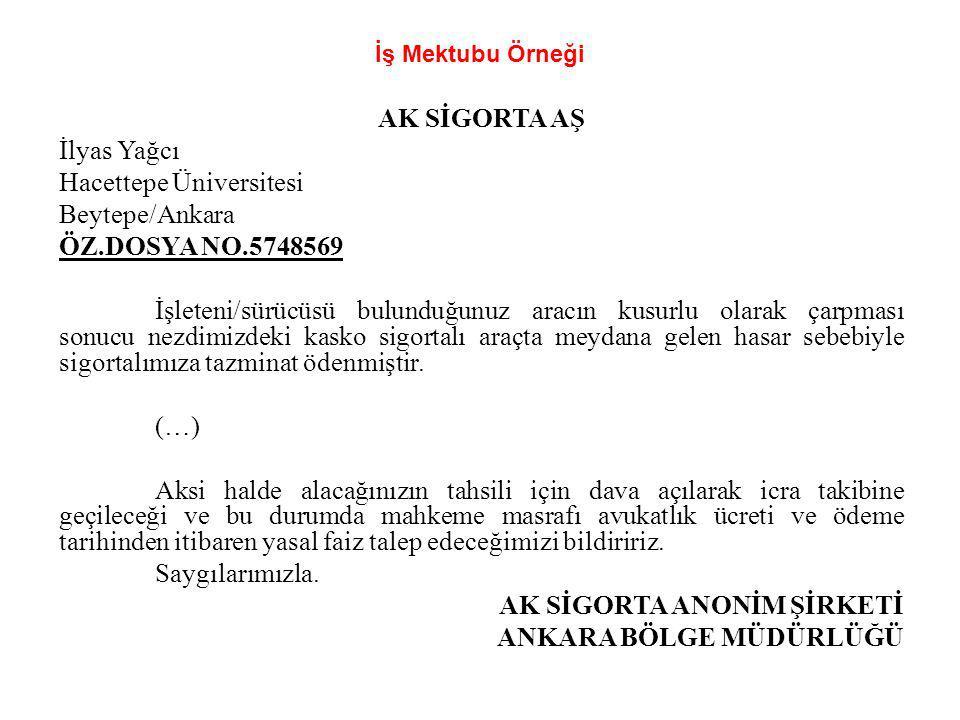 İş Mektubu Örneği AK SİGORTA AŞ İlyas Yağcı Hacettepe Üniversitesi Beytepe/Ankara ÖZ.DOSYA NO.5748569 İşleteni/sürücüsü bulunduğunuz aracın kusurlu ol