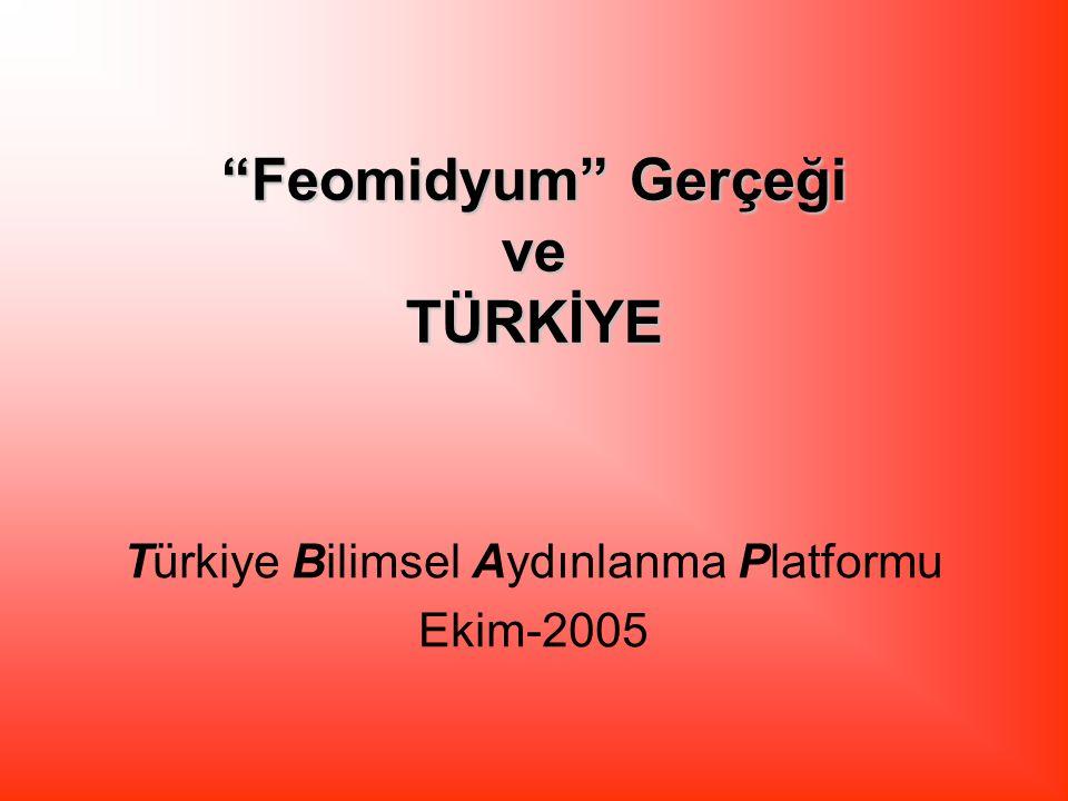Feomidyum Gerçeği ve TÜRKİYE Türkiye Bilimsel Aydınlanma Platformu Ekim-2005