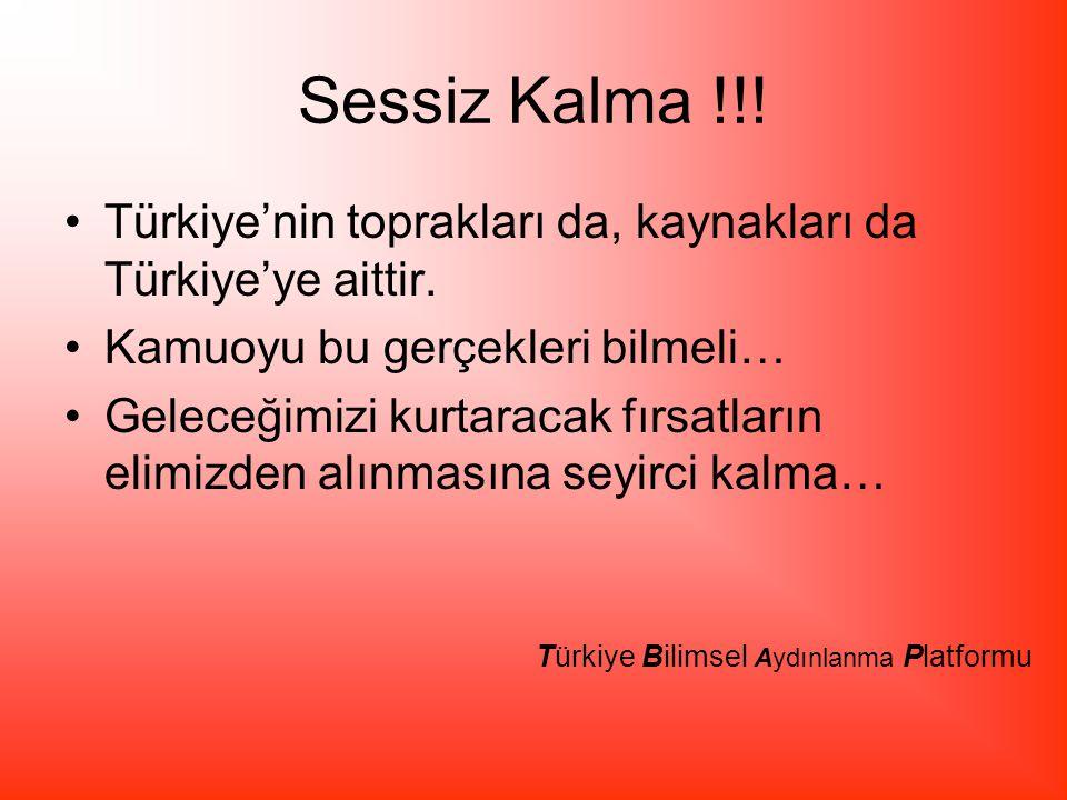 Sessiz Kalma !!.Türkiye'nin toprakları da, kaynakları da Türkiye'ye aittir.