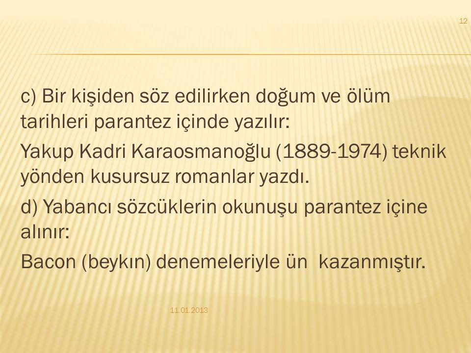  A) cümle içindeki açıklamalar parantez içinde gösterilebilir:  Adana ve yöresi (çukurova) ülkemizinpamuk ambarıdır.  b() bir sözcüğün eş anlamlısı