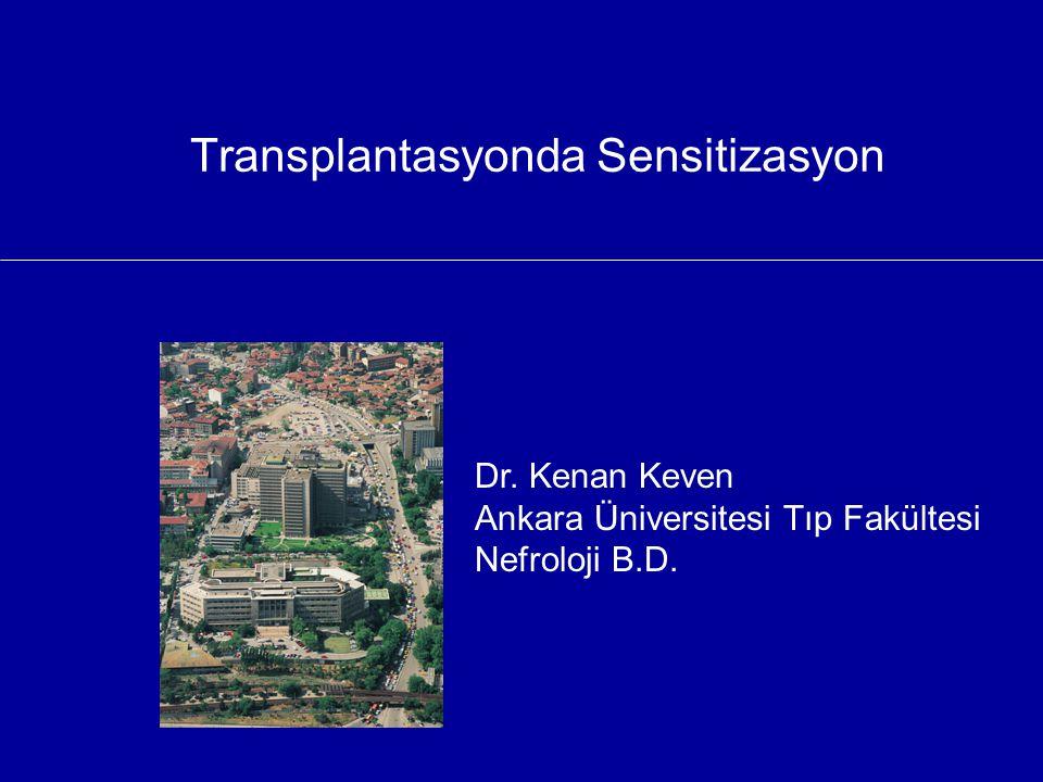 Transplantasyonda Sensitizasyon Dr. Kenan Keven Ankara Üniversitesi Tıp Fakültesi Nefroloji B.D.
