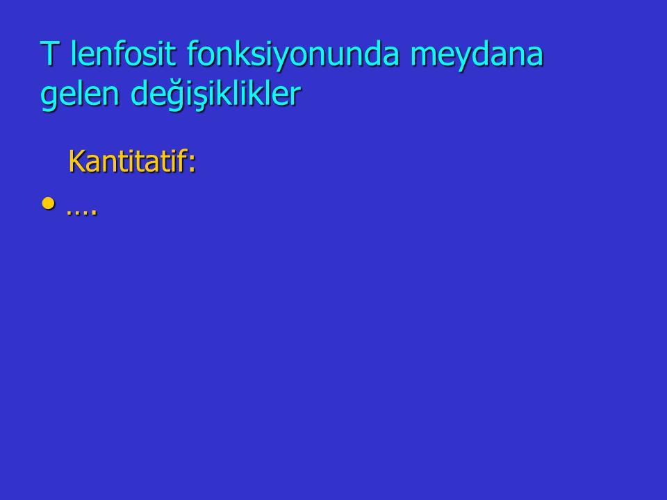 T lenfosit fonksiyonunda meydana gelen değişiklikler (devam) Kalitatif: Kalitatif: …. ….