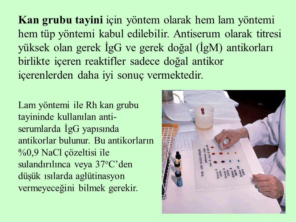 11 Kan grubu tayini için yöntem olarak hem lam yöntemi hem tüp yöntemi kabul edilebilir. Antiserum olarak titresi yüksek olan gerek İgG ve gerek doğal