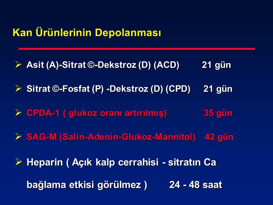 Kan Ürünlerinin Depolanması  Asit (A)-Sitrat ©-Dekstroz (D) (ACD) 21 gün  Sitrat ©-Fosfat (P) -Dekstroz (D) (CPD) 21 gün  CPDA-1 ( glukoz oranı art
