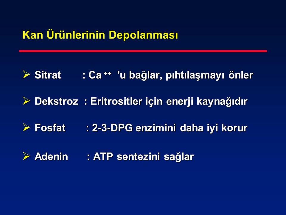 Kan Ürünlerinin Depolanması  Sitrat : Ca ++ 'u bağlar, pıhtılaşmayı önler  Dekstroz : Eritrositler için enerji kaynağıdır  Fosfat : 2-3-DPG enzimin