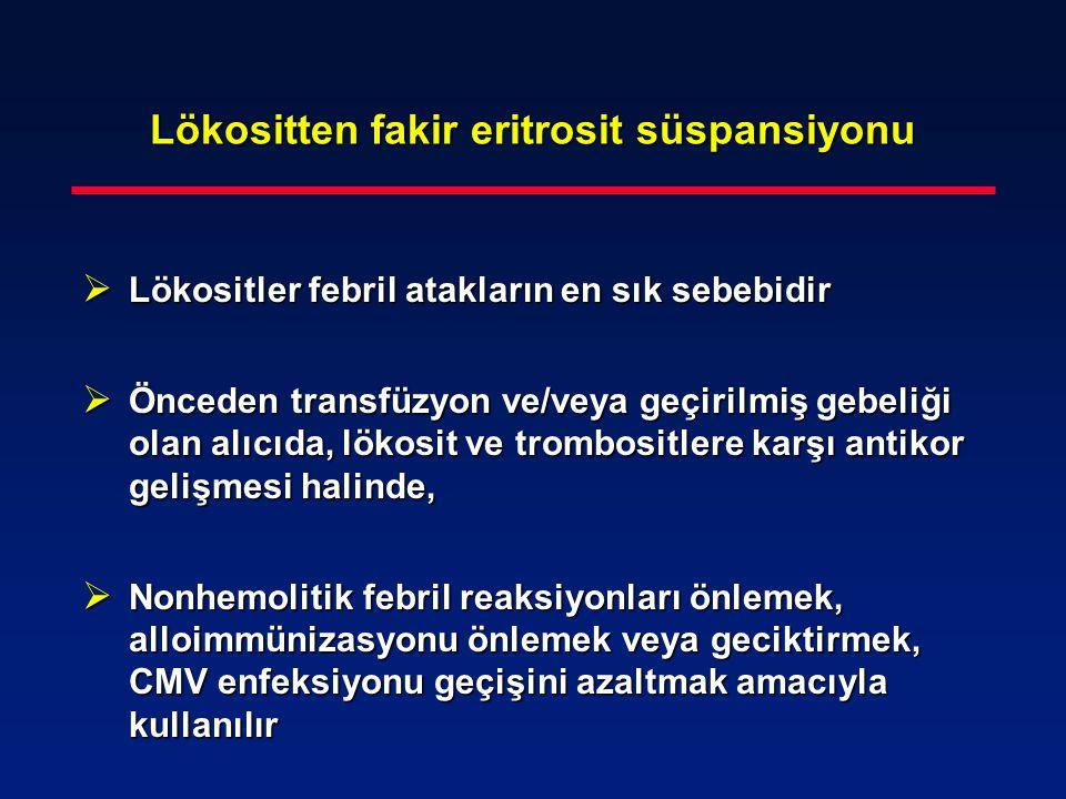 Lökositten fakir eritrosit süspansiyonu  Lökositler febril atakların en sık sebebidir  Önceden transfüzyon ve/veya geçirilmiş gebeliği olan alıcıda,