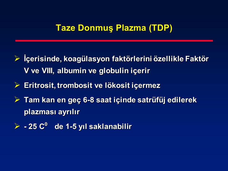 Taze Donmuş Plazma (TDP)  İçerisinde, koagülasyon faktörlerini özellikle Faktör V ve VIII, albumin ve globulin içerir  Eritrosit, trombosit ve lökos