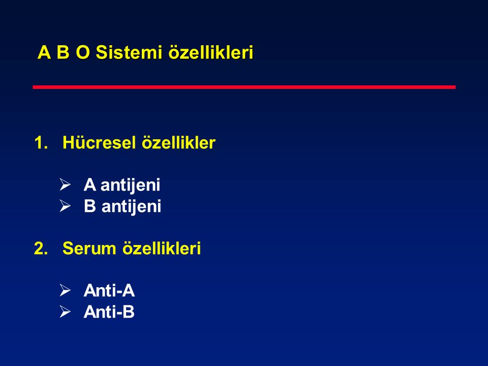 A B O Sistemi özellikleri 1.Hücresel özellikler  A antijeni  B antijeni 2.Serum özellikleri  Anti-A  Anti-B