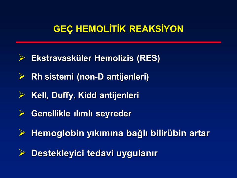 GEÇ HEMOLİTİK REAKSİYON  Ekstravasküler Hemolizis (RES)  Rh sistemi (non-D antijenleri)  Kell, Duffy, Kidd antijenleri  Genellikle ılımlı seyreder