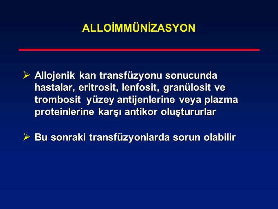 ALLOİMMÜNİZASYON ALLOİMMÜNİZASYON  Allojenik kan transfüzyonu sonucunda hastalar, eritrosit, lenfosit, granülosit ve trombosit yüzey antijenlerine ve