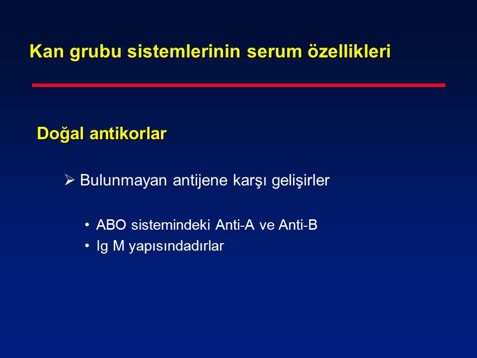 Kan grubu sistemlerinin serum özellikleri İmmün antikorlar İmmün antikorlar  İmmünizasyonla gelişirler ( hatalı transfüzyon, gebelik ) Anti-D antikorları, Soğuk antikorlar  Çoğunluğu Ig G dir