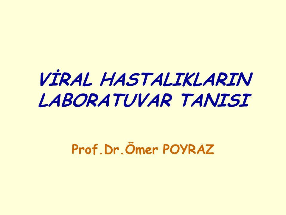 VİRAL HASTALIKLARIN LABORATUVAR TANISI Prof.Dr.Ömer POYRAZ