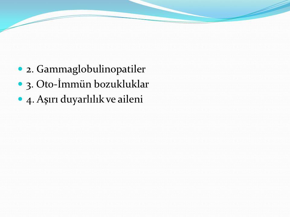 2. Gammaglobulinopatiler 3. Oto-İmmün bozukluklar 4. Aşırı duyarlılık ve aileni