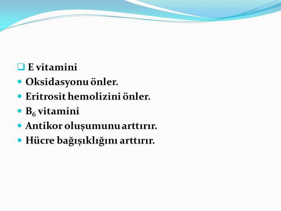  E vitamini Oksidasyonu önler. Eritrosit hemolizini önler. B 6 vitamini Antikor oluşumunu arttırır. Hücre bağışıklığını arttırır.