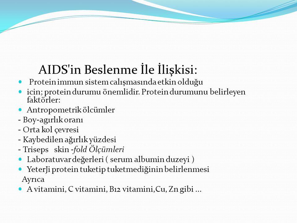 AIDS'in Beslenme İle İlişkisi: Protein immun sistem calışmasında etkin olduğu icin; protein durumu önemlidir. Protein durumunu belirleyen faktörler: A