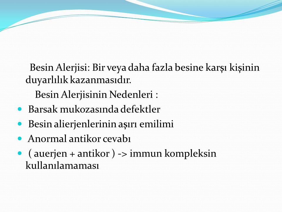 Besin Alerjisi: Bir veya daha fazla besine karşı kişinin duyarlılık kazanmasıdır. Besin Alerjisinin Nedenleri : Barsak mukozasında defektler Besin ali