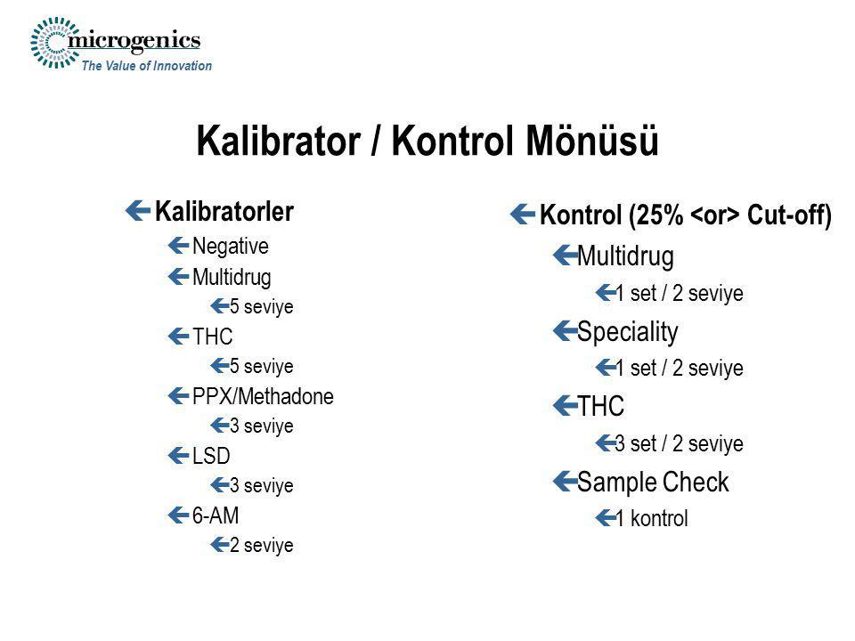 The Value of Innovation Kalibrator / Kontrol Mönüsü ç Kalibratorler çNegative çMultidrug ç5 seviye çTHC ç5 seviye çPPX/Methadone ç3 seviye çLSD ç3 sev