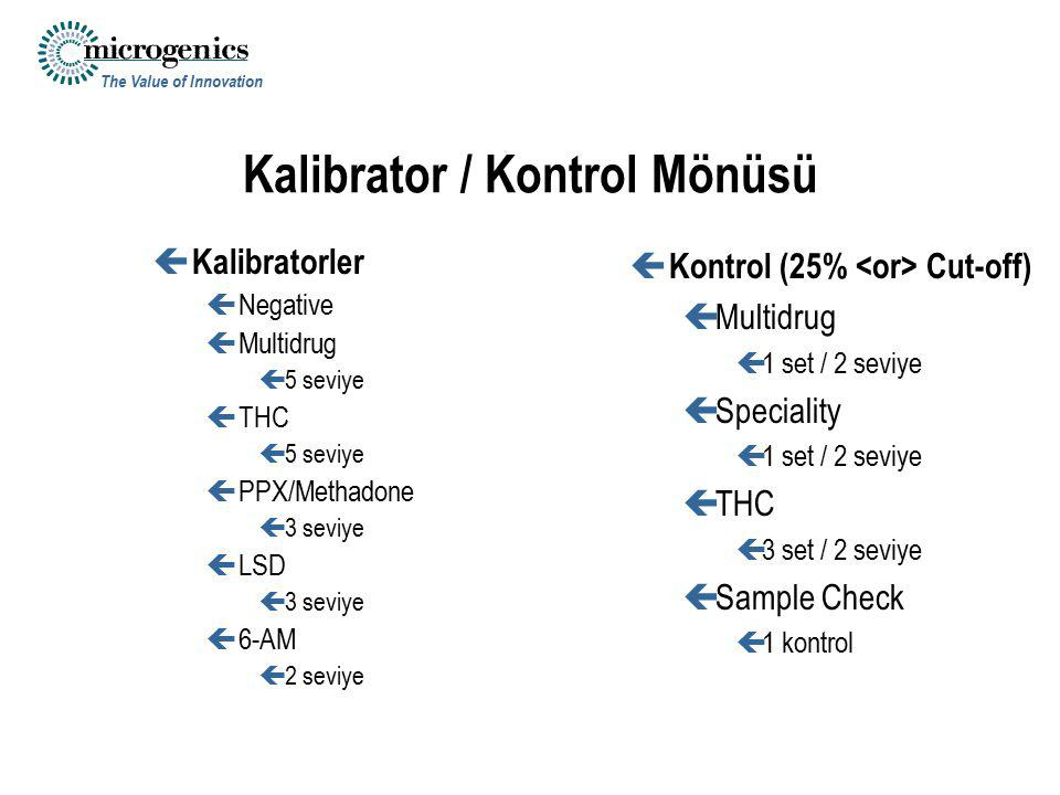 The Value of Innovation Kalibrator / Kontrol Mönüsü ç Kalibratorler çNegative çMultidrug ç5 seviye çTHC ç5 seviye çPPX/Methadone ç3 seviye çLSD ç3 seviye ç6-AM ç2 seviye ç Kontrol (25% Cut-off) çMultidrug ç1 set / 2 seviye çSpeciality ç1 set / 2 seviye çTHC ç3 set / 2 seviye çSample Check ç1 kontrol