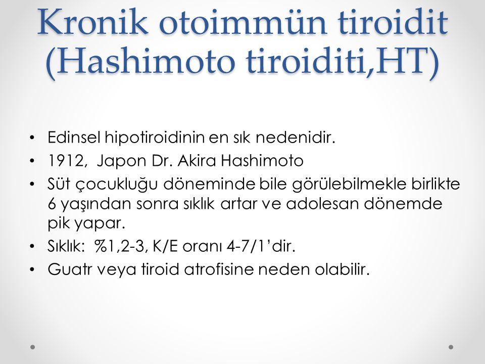 Kronik otoimmün tiroidit (Hashimoto tiroiditi,HT) Edinsel hipotiroidinin en sık nedenidir.