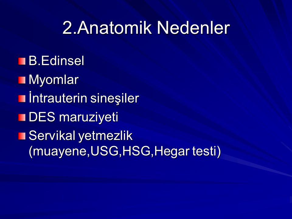 2.Anatomik Nedenler B.EdinselMyomlar İntrauterin sineşiler DES maruziyeti Servikal yetmezlik (muayene,USG,HSG,Hegar testi)
