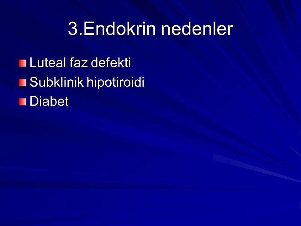 3.Endokrin nedenler Luteal faz defekti Subklinik hipotiroidi Diabet