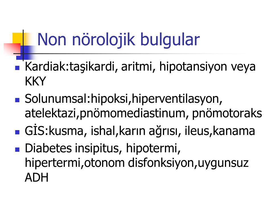 Non nörolojik bulgular Kardiak:taşikardi, aritmi, hipotansiyon veya KKY Solunumsal:hipoksi,hiperventilasyon, atelektazi,pnömomediastinum, pnömotoraks