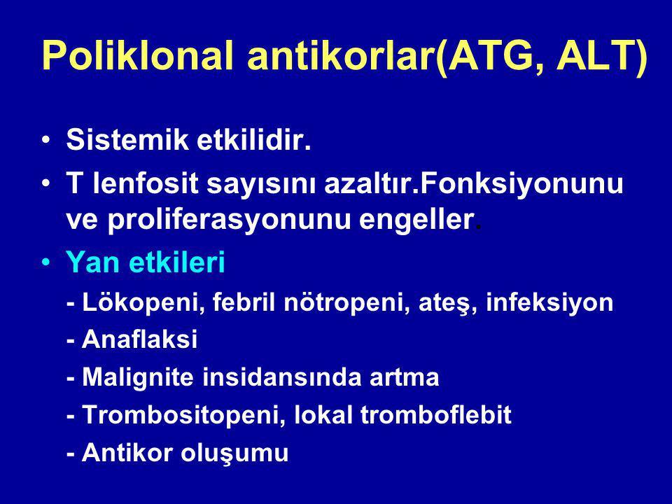 Poliklonal antikorlar(ATG, ALT) Sistemik etkilidir.