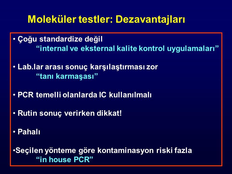 Moleküler testler: Dezavantajları Çoğu standardize değil internal ve eksternal kalite kontrol uygulamaları Lab.lar arası sonuç karşılaştırması zor tanı karmaşası PCR temelli olanlarda IC kullanılmalı Rutin sonuç verirken dikkat.