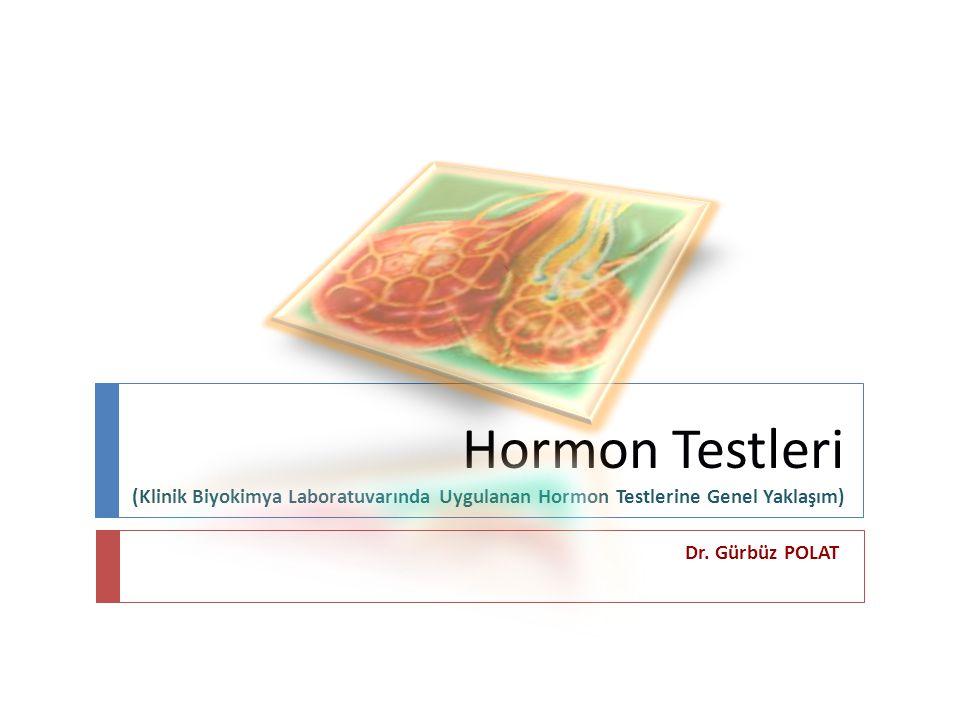 Hormon Testleri (Klinik Biyokimya Laboratuvarında Uygulanan Hormon Testlerine Genel Yaklaşım) Dr. Gürbüz POLAT