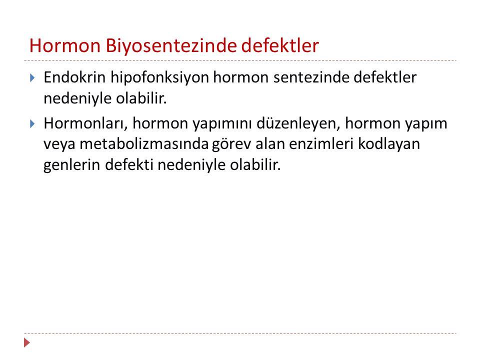 Hormon Biyosentezinde defektler  Endokrin hipofonksiyon hormon sentezinde defektler nedeniyle olabilir.  Hormonları, hormon yapımını düzenleyen, hor