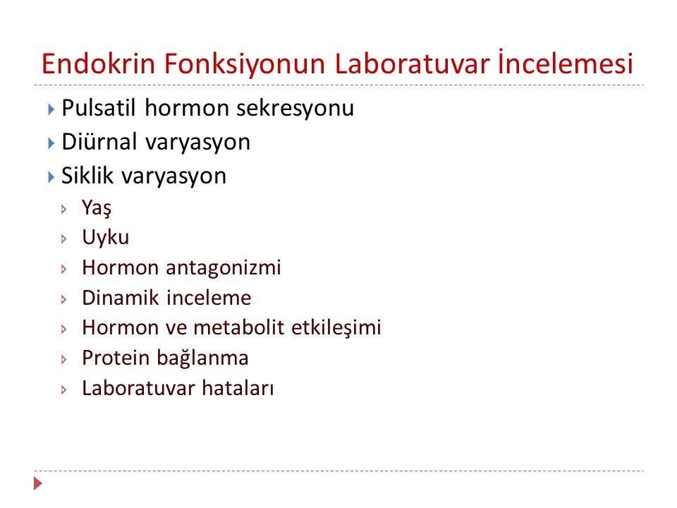 Endokrin Fonksiyonun Laboratuvar İncelemesi  Pulsatil hormon sekresyonu  Diürnal varyasyon  Siklik varyasyon  Yaş  Uyku  Hormon antagonizmi  Di
