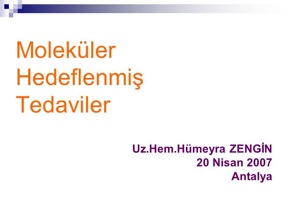 Moleküler Hedeflenmiş Tedaviler Uz.Hem.Hümeyra ZENGİN 20 Nisan 2007 Antalya