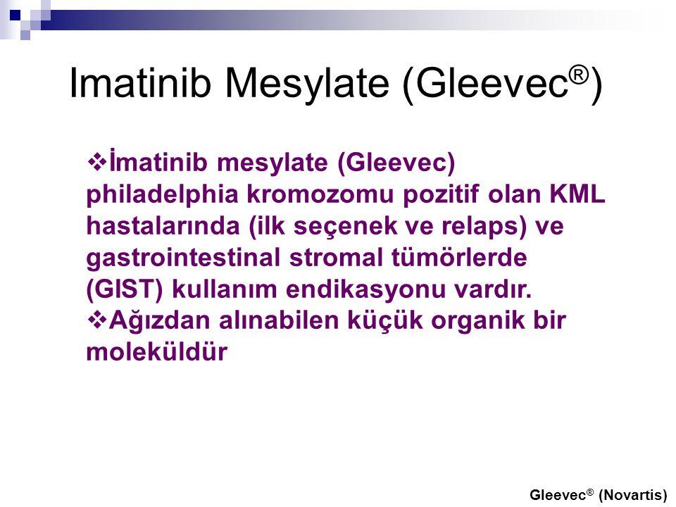 Imatinib Mesylate (Gleevec ® )  İmatinib mesylate (Gleevec) philadelphia kromozomu pozitif olan KML hastalarında (ilk seçenek ve relaps) ve gastroint