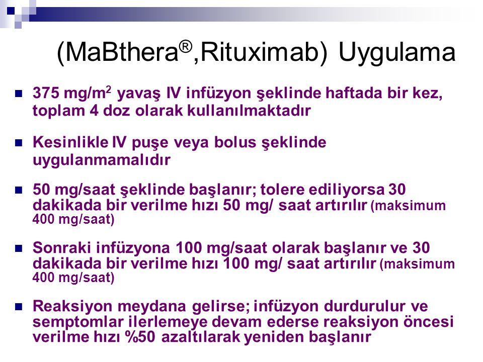 (MaBthera ®,Rituximab) Uygulama 375 mg/m 2 yavaş IV infüzyon şeklinde haftada bir kez, toplam 4 doz olarak kullanılmaktadır Kesinlikle IV puşe veya bo