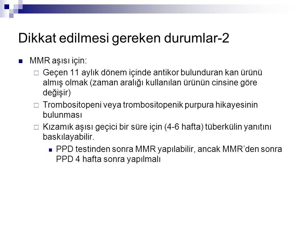 Dikkat edilmesi gereken durumlar-2 MMR aşısı için:  Geçen 11 aylık dönem içinde antikor bulunduran kan ürünü almış olmak (zaman aralığı kullanılan ür